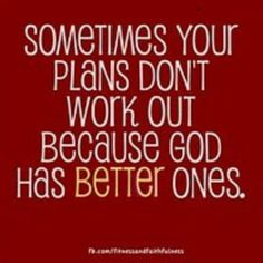 Sometimes your plans don't work out because God has better ones