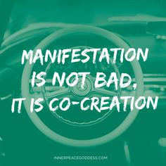 Manifestation is not BAD, it is co-creation