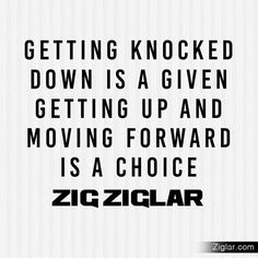 I choose to get up every time and push on. Learn from the fall and keep moving forward. newlifefitness.co
