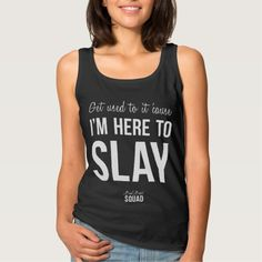Get used to it cause I'm here to slay. Bad Bitch Squad funny quote shirt #funnyquotes #funnyshirts #Bad #BadBitch #BadBitchSquad #Motivational #badass #bosslady #Quotes #badbabe #bossbabe #boss #tshirts #quoteshirts #slay  Check out more from Bad Bitch Squad:  www.zazzle.com/badbitchsquad/gifts