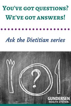 Do you have questions? Our dietitians have the answers for some of the top nutrition questions.