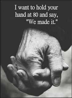 "Quotes I want to hold your hand at 80 and say ""We made it"""