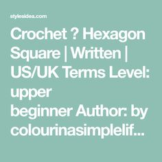 Crochet → Hexagon Square | Written | US/UK Terms Level: upper beginnerAuthor: by colourinasimplelife Today we found great granny bobble stitch tocrochet blankets or afghans, colourfull rectangles complete all project. Very easy and works quick up, one of the most satisfactory crochet ideas. The full pattern