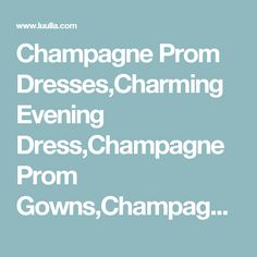 Champagne Prom Dresses,Charming Evening Dress,Champagne Prom Gowns,Champagne Prom Dresses,New Prom G on Luulla
