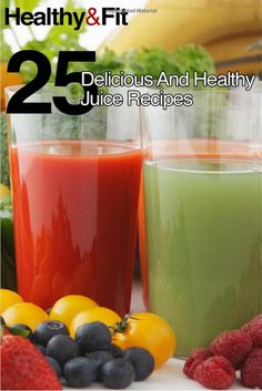 Healthy And Fit: 25 Delicious And Healthy Juice Recipes