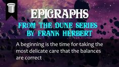 A beginning is the time for taking the most delicate care that the balan... Dune Series, Technological Singularity, Delicate
