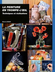 La peinture en trompe-l'oeil : Techniques et réalisations - Bruno Logan - Amazon.fr - Livres