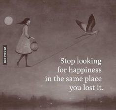 Stoop looking for happiness in the same place you lost it. Words Quotes, Wise Words, Me Quotes, Qoutes, Courage Quotes, Quotable Quotes, Life Hurts, Magic Quotes, Devotional Quotes