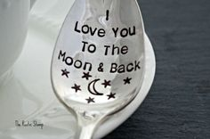 Stamped Spoon, I Love You To The Moon & Back, unique custom gift for someone special, vintage spoon, wedding, anniversary, love gift