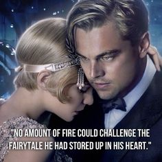 """""""No amount of fire could challenge the fairytale he had stored up in his heart."""" Gatsby"""