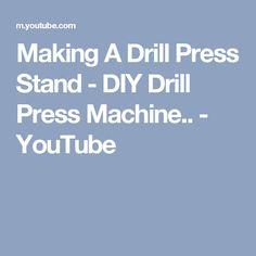 Making A Drill Press Stand - DIY Drill Press Machine.. - YouTube