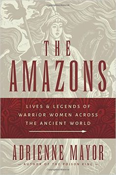The Amazons: Lives and Legends of Warrior Women across the Ancient World: Adrienne Mayor: 9780691147208: Amazon.com: Books