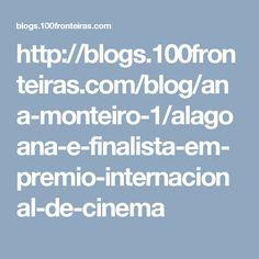 http://blogs.100fronteiras.com/blog/ana-monteiro-1/alagoana-e-finalista-em-premio-internacional-de-cinema