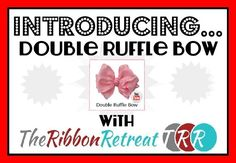 Double Ruffle Bow Video - The Ribbon Retreat Blog