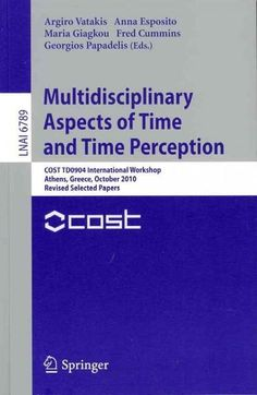 Multidisciplinary Aspects of Time and Time Perception: Cost TD0904 International Workshop Athens, Greece, October...