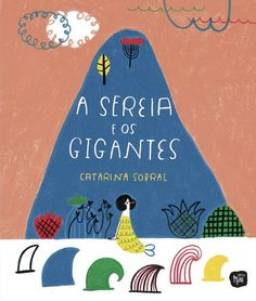 A Sereia e os Gigantes. Illustrations by Catarina Sobral, in stock £11.20.