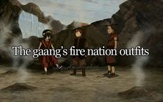 The gaang's fire nation outfits. (And how Aang's gets him in sooo much trouble)