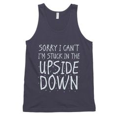Every bodies talking about Sorry I Can't I'm... Have you seen it yet? http://mortalthreads.com/products/sorry-i-cant-im-stuck-in-the-upside-down-mens-tank
