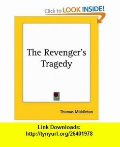 The Revengers Tragedy (9781419180460) Thomas Middleton , ISBN-10: 1419180460  , ISBN-13: 978-1419180460 ,  , tutorials , pdf , ebook , torrent , downloads , rapidshare , filesonic , hotfile , megaupload , fileserve