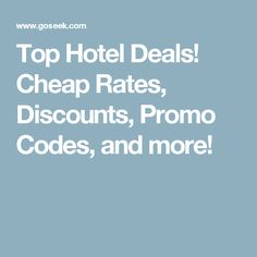 Top Hotel Deals! Cheap Rates, Discounts, Promo Codes, and more!