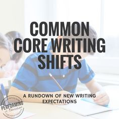 A Summary of the Common Core Writing Shifts for Upper Grade Teachers