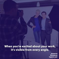 When you're excited about your work, it's visible from every angle.