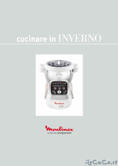 Nuovo ricettario per Cuisine e i-Companion Moulinex: Cucinare in Inverno - http://www.mycuco.it/cuisine-companion-moulinex/nuovo-ricettario-per-cuisine-e-i-companion-moulinex-cucinare-in-inverno/?utm_source=PN&utm_medium=Pinterest&utm_campaign=SNAP%2Bfrom%2BMy+CuCo