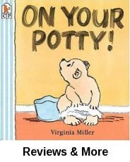 On Your Potty! by Virginia Miller | Juv. Easy Miller | Young bear Bartholomew finds that using his potty correctly is sometimes just a matter of the right timing.