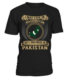 I May Live in Washington But I Was Made in Pakistan Country T-Shirt V3 #PakistanShirts