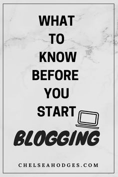 Top things to know before you start a blog and begin blogging! www.chelseahodges.com