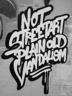 Confuse Vandalism with Street Art and vice versa? Yes. Do. Please do not, however, include wall murals with either.