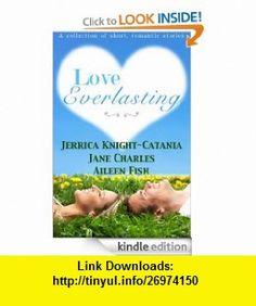 Love Everlasting eBook Aileen Fish, Jerrica Knight-Catania, Jane Charles ,   ,  , ASIN: B008CGMNDQ , tutorials , pdf , ebook , torrent , downloads , rapidshare , filesonic , hotfile , megaupload , fileserve