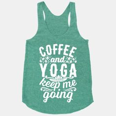 Coffee And Yoga Keep Me Going | T-Shirts, Tank Tops, Sweatshirts and Hoodies | HUMAN