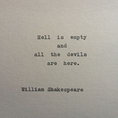 Shakespeare Devils & Hell Quote Typed on Typewriter Hell is empty and all the devils are here. William Shakespeare This piece from Shakespeare is typed on a vintage 1939 Berlin Hell Quotes, Poem Quotes, True Quotes, Words Quotes, Wise Words, Motivational Quotes, Inspirational Quotes, No Fear Quotes, No Love Quotes