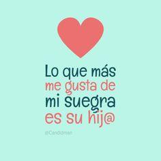 """""""Lo que más me gusta de mi #Suegra es su hij@"""". #Citas #Frases @Candidman"""