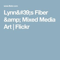 Lynn's Fiber & Mixed Media Art | Flickr