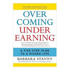 Overcoming Underearning, by Barbara Stanny  Not living up to your earning potential is sometimes a self-imposed condition that you can change. This book will help you do just that.