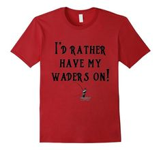 'I'd rather have my waders on!' ...  Fly Fishing in the river! T-Shirts