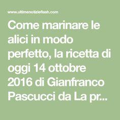 Come marinare le alici in modo perfetto, la ricetta di oggi 14 ottobre 2016 di Gianfranco Pascucci da La prova del cuoco del venerdì