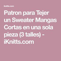 Patron para Tejer un Sweater Mangas Cortas en una sola pieza (3 talles) - iKnitts.com