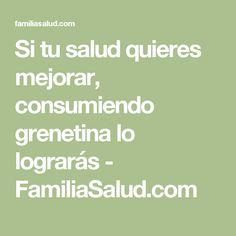 Si tu salud quieres mejorar, consumiendo grenetina lo lograrás - FamiliaSalud.com