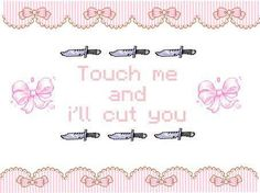 Touch me and I'll cut you Im Losing My Mind, Lose My Mind, Quote Aesthetic, Pink Aesthetic, Kawaii Quotes, Pastel Quotes, Cute Messages, Creepy Cute, Mood Pics