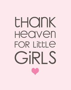 ~ I Am So Grateful To My Loving Heavenly Father For My Precious Daughters ~ - Seriously Daisies: Thank Heaven for Little Girls (Printable)