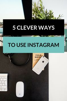 5 CLEVER WAYS TO USE INSTAGRAM