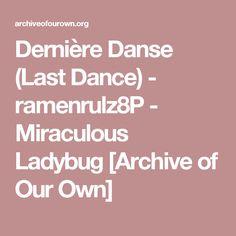 Dernière Danse (Last Dance) - ramenrulz8P - Miraculous Ladybug [Archive of Our Own]