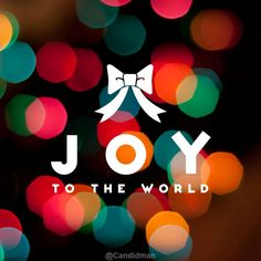 """""""Joy to the world"""". #Quotes by @candidman"""