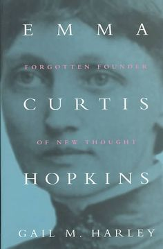 Emma Curtis Hopkins: Forgotten Founder of New Thought