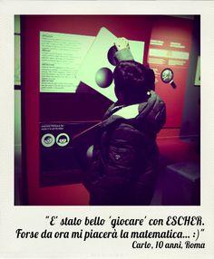 """""""E' stato bello 'giocare' con ESCHER. Forse da ora mi piacerà la matematica… Emoticon smile""""  Carlo, 10 anni, Roma [In mostra al Chiostro fino al 22.02 : http://chiostrodelbramante.it/info/escher/]"""
