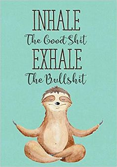 Inhale The Good Shit Exhale The Bullshit: Funny Swear Word Cursing Dot Grid Notebook Bullet Journal, Blank Notebook, Design Book, Work Book, 111 Pages Great Gift For Sloth And Yoga Lovers Great Quotes, Funny Quotes, Inspirational Quotes, Motivational, Words Quotes, Sayings, Cute Sloth, Grid Notebook, Notebook Design