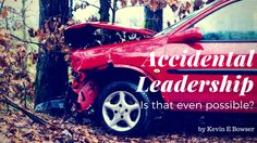 """Does leadership happen by """"Accident""""?"""